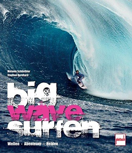 Big Wave Surfen: Wellen . Abenteuer . Helden