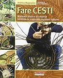 Fare cesti. Manuale pratico di cesteria secondo le tradizioni regionali italiane. Ediz. illustrata