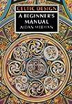 Celtic Design A Beginner's Manual