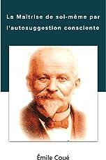 La  Maîtrise  de  soi-même  par  l' autosuggestion  consciente (French Edition)