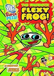 The Fantastic Flexy Frog (DC Super-Pets) by Michael Dahl (2012-08-01)
