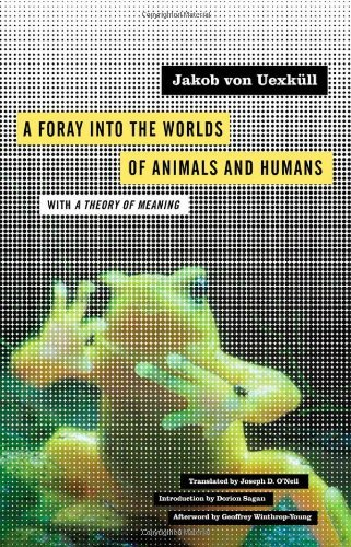A Foray into the Worlds of Animals and Humans: with A Theory of Meaning (Posthumanities) by Jakob von Uexkull (2010-11-01)