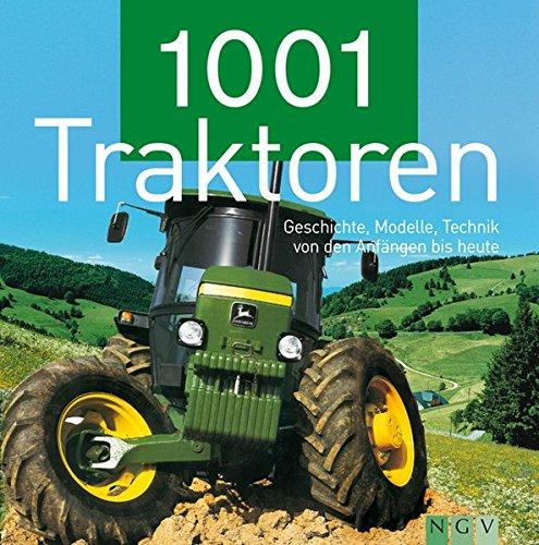 1001 Traktoren. Geschichte, Modelle, Technik - von den Anfängen bis heute