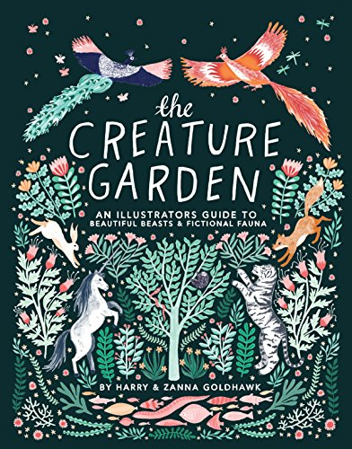 The Creature Garden: An Illustrator's Guide to Beautiful Beasts & Fictional Fauna par Zanna Goldhawk