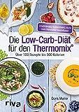 Die Low-Carb-Diät für den Thermomix: Über 100 Rezepte bis 500 Kalorien