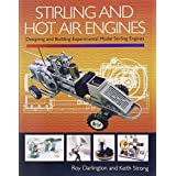 Stirling and Hot Air Engines: An Insight into Building and Designing Experimental Model Stirling Engines