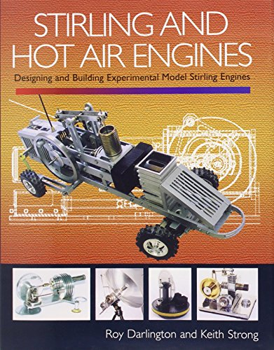 Stirling and Hot Air Engines: Designing and Building Experimental Model Stirling Engines: An Insight into Building and Designing Experimental Model Stirling Engines