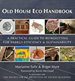 Old House Eco Handbook: A Practical Guide to Retrofitting for Energy-Efficiency & Sustainability
