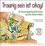 Traurig sein ist okay! Ein Trauer-Begleitbuch für Kinder, die einen Verlust erleben