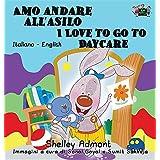 Amo andare all'asilo I Love to Go to Daycare: Italian English Bilingual Edition