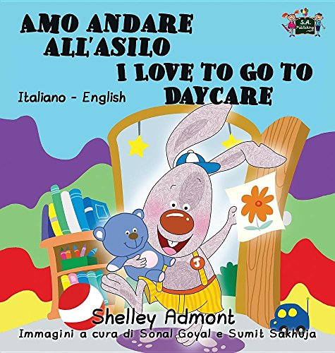 Amo andare all'asilo I Love to Go to Daycare: Italian English Bilingual Edition