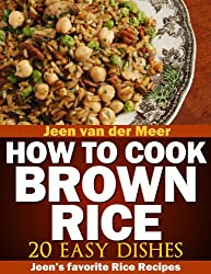 How to cook Brown Rice?: 20 Nutritious Recipes (Jeen's favorite Rice Recipes Book 5) (English Edition)