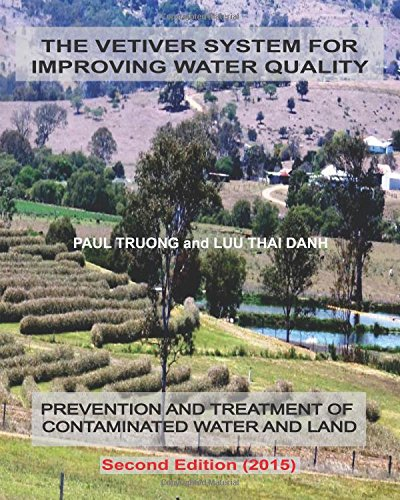 The Vetiver System For Improving Water Quality: Prevention And Treatment Of  Contaminated Water And Land  - Second Edition (2015)