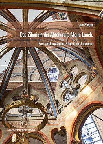 Das Ziborium der Abteikirche Maria Laach.: Form und Konstruktion, Funktion und Bedeutung (Arbeitshefte zur Baugeschichte)