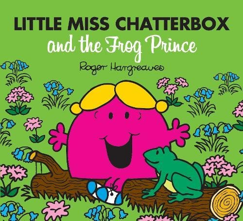 Little Miss Chatterbox and the Frog Prince (Mr. Men & Little Miss ()