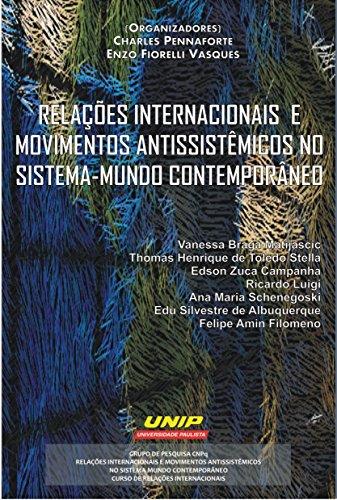 RELAÇÕES INTERNACIONAIS E MOVIMENTOS ANTISSISTÊMICOS NOS SISTEMA MUNDO CONTEMPORÂNEO (Portuguese Edition)