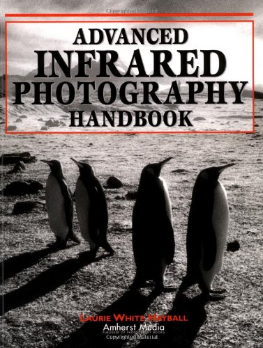 Advanced Infrared Photography Handbook por Laurie White Hayball
