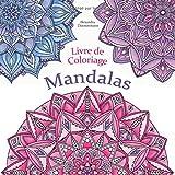 LIVRE DE COLORIAGE - MANDALAS: Coloriage et détente, un livre de coloriage pour adultes (Anti-Stress)
