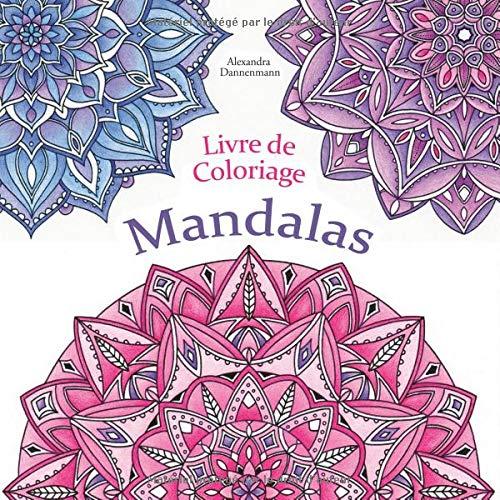 LIVRE DE COLORIAGE - MANDALAS: Coloriage et détente, un livre de coloriage pour adultes (Anti-Stress) par Alexandra Dannenmann