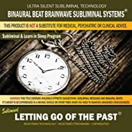 Letting Go of the Past: Combination of Subliminal & Learning While Sleeping Program (Positive Affirmations, Isochronic Tones & Binaural Beats)