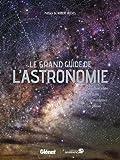 Le grand guide de l'astronomie NE 2017 - Editions ATLAS - 26/04/2017