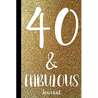 40 & Fabulous Journal: Fortieth Birthday 1979 40 Years Old Blank Lined Paper Diary Notebook - Celebration Message Log Keepsake Milestone Memory Book To Write In Comments, Advice And Best Wishes