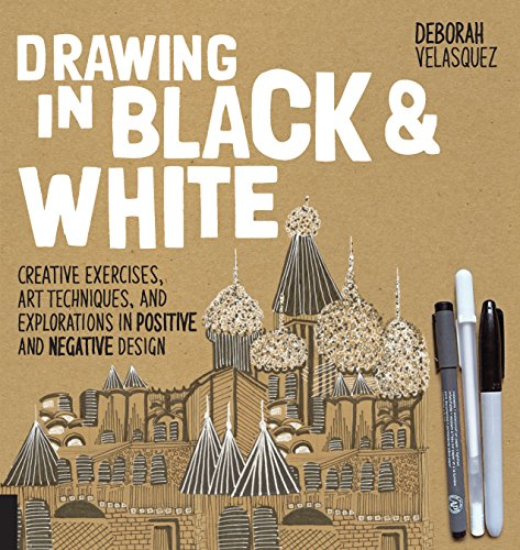 Drawing in Black & White: Creative Exercises, Art Techniques, and Explorations in Positive and...