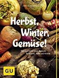 Herbst, Winter, Gemüse!: Überraschend neue Rezepte für Kürbis, Kohl und Knolle (GU...