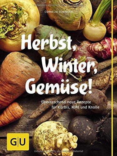 Image of Herbst, Winter, Gemüse!: Überraschend neue Rezepte für Kürbis, Kohl und Knolle (GU Themenkochbuch)