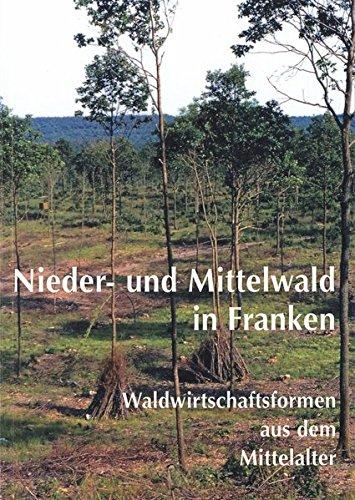 Nieder- und Mittelwald in Franken: Waldwirtschaftsformen aus dem Mittelalter (Schriften und Kataloge des Fränkischen Freilandmuseums)