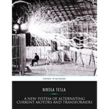A New System of Alternating Current Motors and Transformers (English Edition)