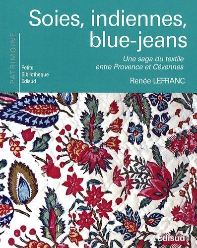 Soies, indiennes, blue-jeans : Une saga du texile entre Provence et Cévennes