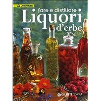 Fare e distillare Liquori d'erbe