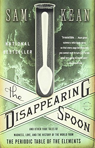 The Disappearing Spoon: And Other True Tales of Madness, Love, and the History of the World from the Periodic Table of the Elements por Sam Kean