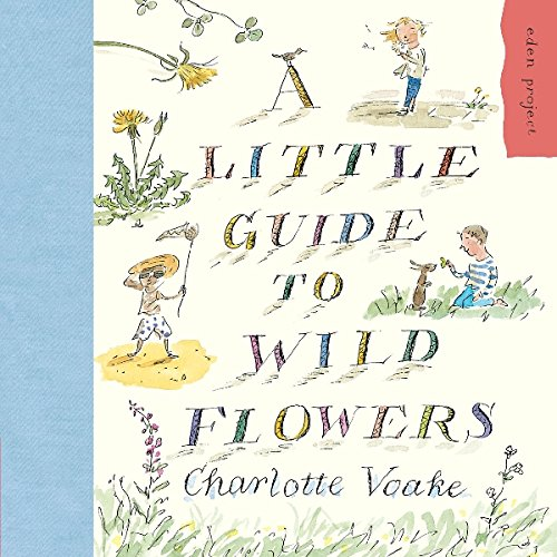 A Little Guide To Wild Flowers (Eden Project)
