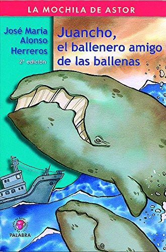 Juancho, el ballenero amigo de las ballenas (La mochila de Astor. Serie roja) por José María Alonso