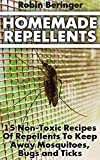 Homemade Repellents: 15 Non-Toxic Recipes Of Repellents To Keep Away Mosquitoes, Bugs and Ticks : (Natural Homemade Pest Repellents)