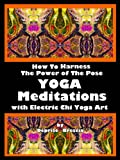 'Yoga Meditations How To Harness The Power Of The Pose' delves into the root, origin, purpose and detoxifying benefits of many popular postures and some less practiced ones.  Meditations that match the energy and essence of each of the postur...