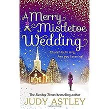 A Merry Mistletoe Wedding by Judy Astley (2015-12-03)