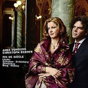 Fin De Siecle: Lieder of the Early 20th Century by Anke Vondung: mezzo-soprano (2013-05-04)