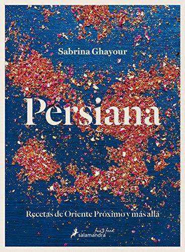 Persiana: Recetas de Oriente Proximo y mas alla (Spanish Edition) by Sabrina Ghayour (2016-01-15)