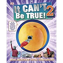 It Can't Be True 2!: More Incredible Visual Comparisons (Childrens Reference)