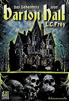Das Geheimnis von Barton Hall: Horror / Thriller (Jake Sloburn 4) (German Edition) by [Frey, L.C.]