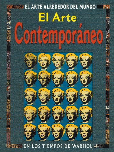 El Arte Contemporaneo: En Los Tiempos De Warhol (El Arte Alrededor Del Mundo Series) por Antony Mason