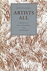 Artists All: Creativity, the University, and the World by Burton Raffel (1991-01-01)