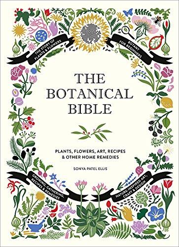 The Botanical Bible: Plants, Flowers, Art, Recipes & Other Home Uses por Sonya Patel Ellis