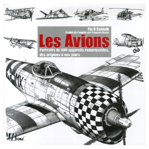Les Avions : Portraits de 400 appareils remarquables des origines à nos jours