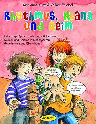 Rhythmus, Klang und Reim: Lebendige Sprachförderung mit Liedern, Reimen und Spielen in Kindergarten, Grundschule und Elternhaus (Praxisbücher für den pädagogischen Alltag)