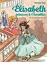 Le Courrier du roi : Elisabeth princesse à Versailles - tome 10 par Jay