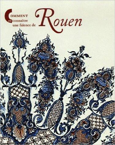 Comment reconnaître une faïence de Rouen de Christine Germain-Donnat ( 10 novembre 2006 )